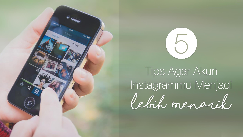 tips akun instagrammu menarik