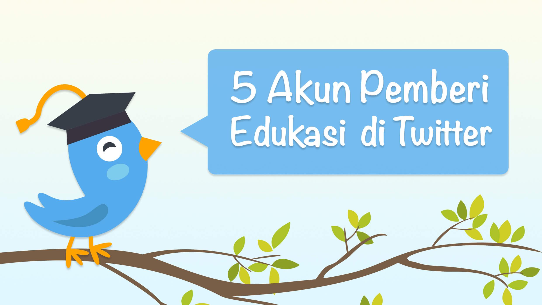 5 akun pemberi edukasi di twitter